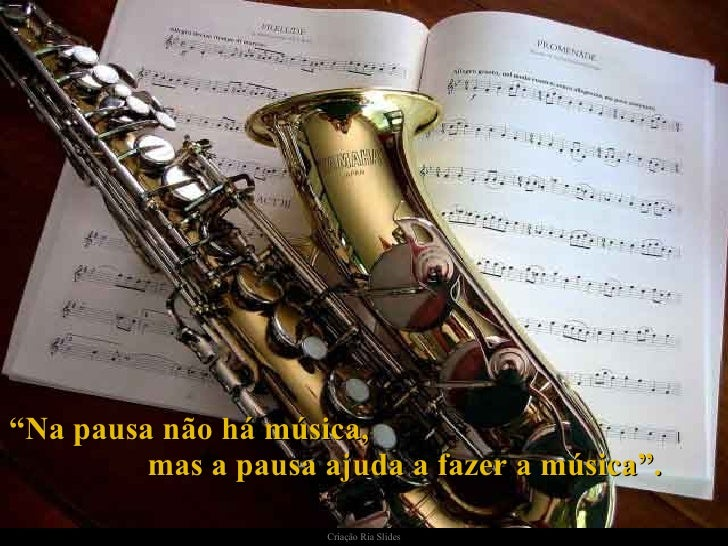""""""" Na pausa não há música,  mas a pausa ajuda a fazer a música""""."""