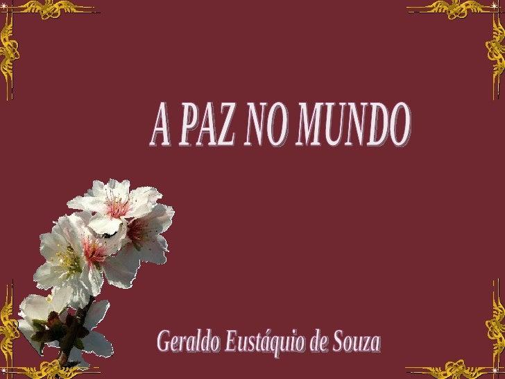 A PAZ NO MUNDO Geraldo Eustáquio de Souza