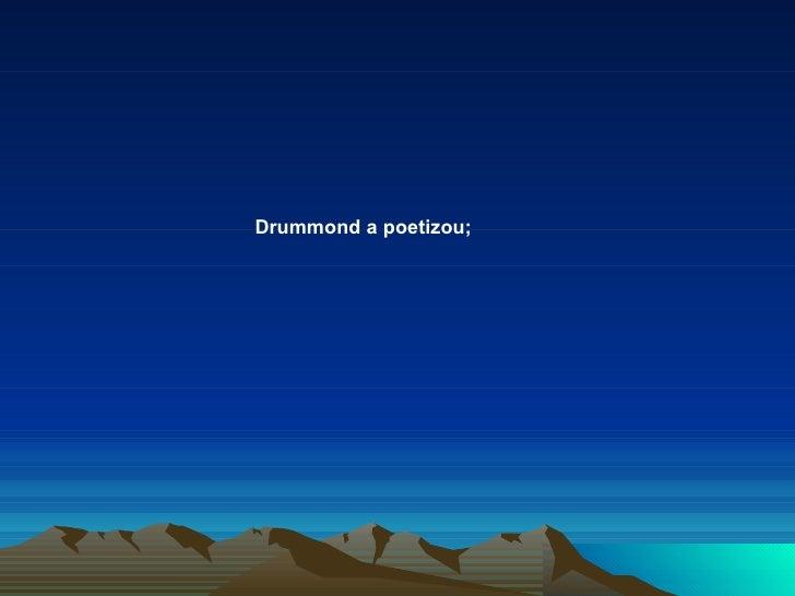 Drummond a poetizou;