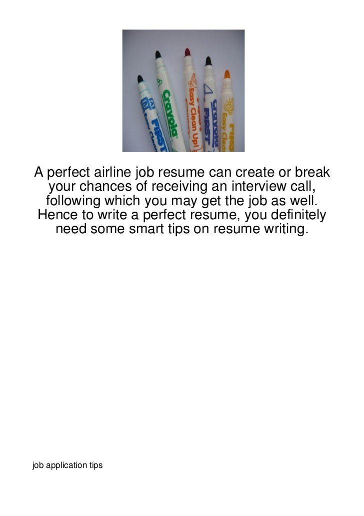 A perfect airline job resume can create or break   your chances of receiving an interview call,  following which you may g...