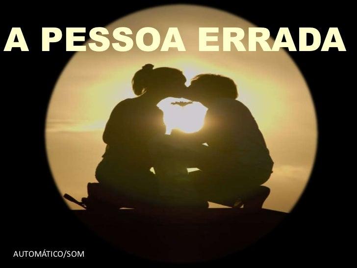 A PESSOA ERRADAAUTOMÁTICO/SOM