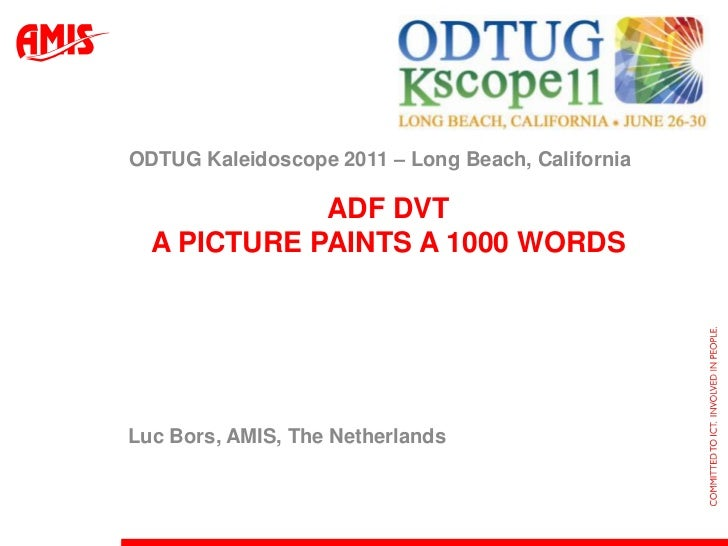 ADF DVTA Picture Paints a 1000 Words<br />ODTUG Kaleidoscope 2011 – Long Beach, California<br />Luc Bors, AMIS, The Nether...