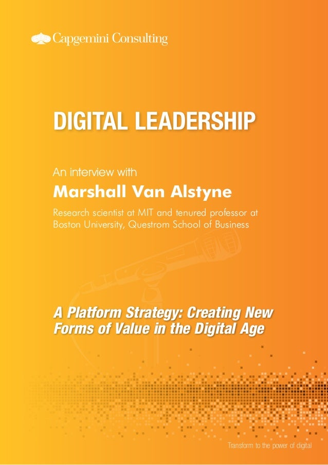 An interview with Transform to the power of digital Marshall Van Alstyne Research scientist at MIT and tenured professor a...