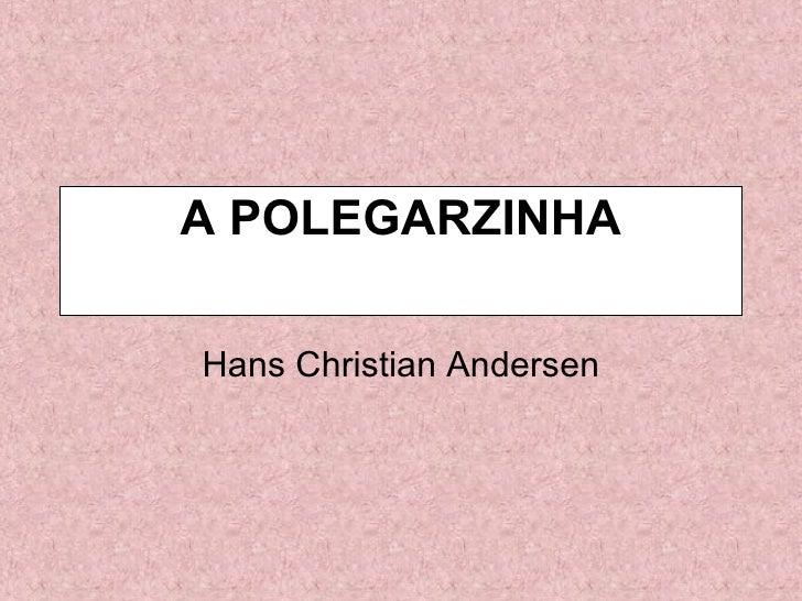 A POLEGARZINHA Hans Christian Andersen