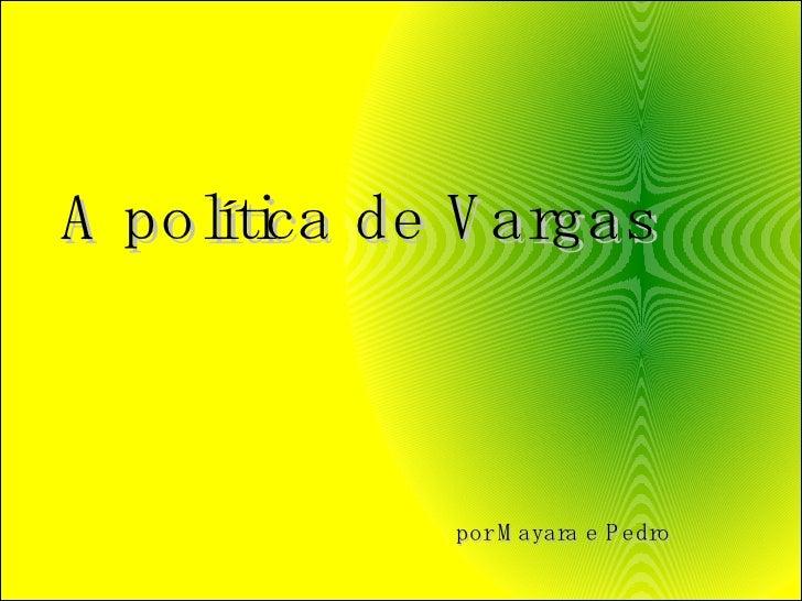A política de Vargas por Mayara e Pedro