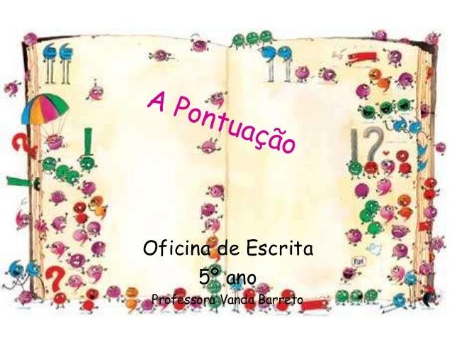 Oficina de Escrita 5º ano Professora Vanda Barreto