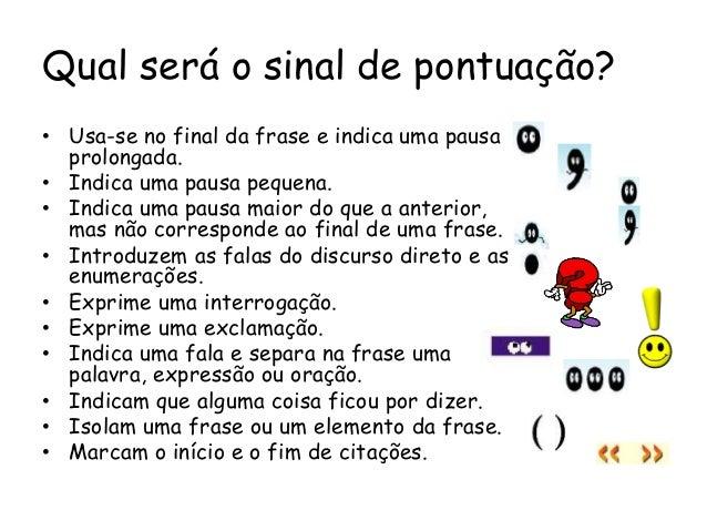 Qual será o sinal de pontuação? • Usa-se no final da frase e indica uma pausa prolongada. • Indica uma pausa pequena. • In...