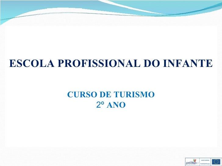 ESCOLA PROFISSIONAL DO INFANTE CURSO DE TURISMO 2º   ANO