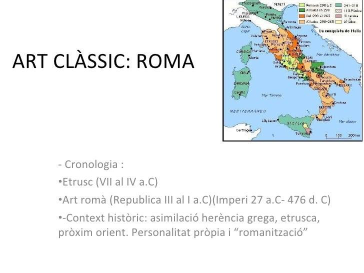 ART CLÀSSIC: ROMA <ul><li>- Cronologia : </li></ul><ul><li>Etrusc (VII al IV a.C) </li></ul><ul><li>Art romà (Republica II...