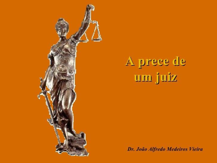 A prece de um juiz Dr. João Alfredo Medeiros Vieira