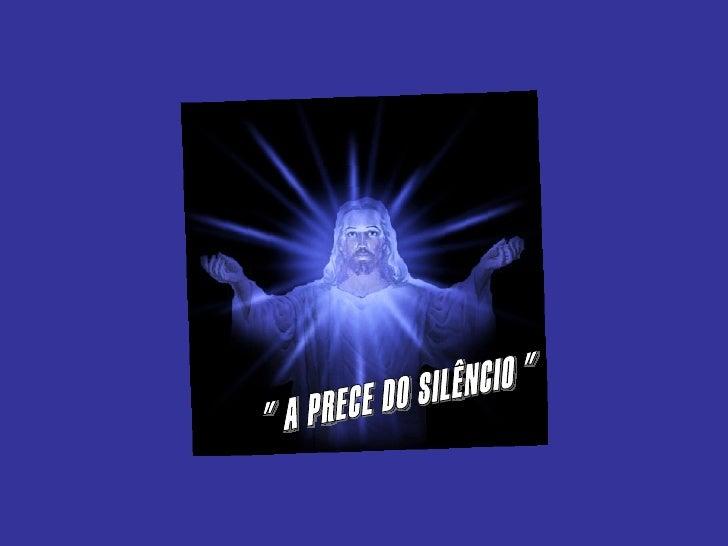""""""" A PRECE DO SILÊNCIO """""""