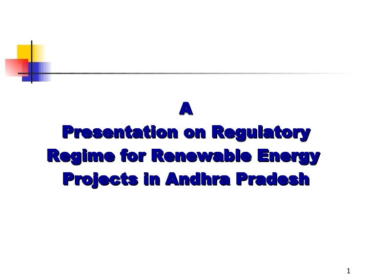 A Presentation on Regulatory Regime for Renewable Energy  Projects in Andhra Pradesh