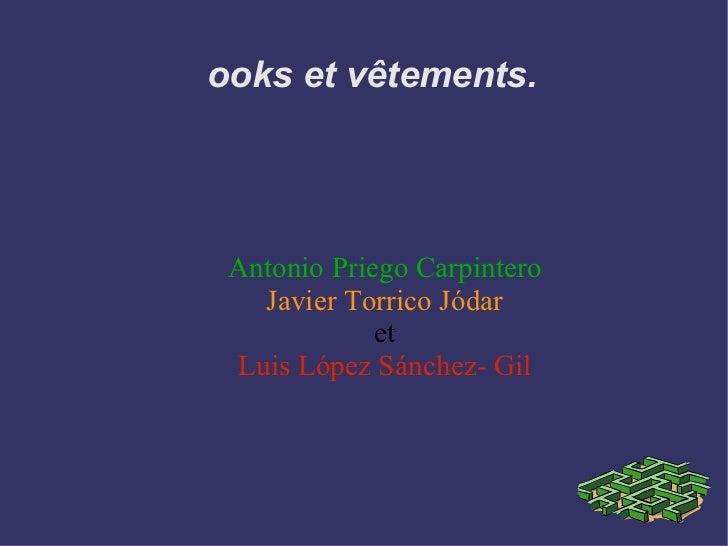 Looks et vêtements. Antonio Priego Carpintero Javier Torrico Jódar et Luis López Sánchez- Gil