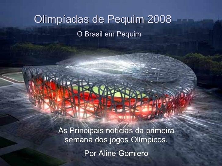A primeira semana das Olimpíadas de Pequim Olimpíadas de Pequim 2008 O Brasil em Pequim As Principais notícias da primeira...