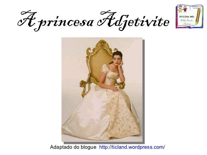 A princesa Adjetivite Adaptado do blogue  http://ticland.wordpress.com/