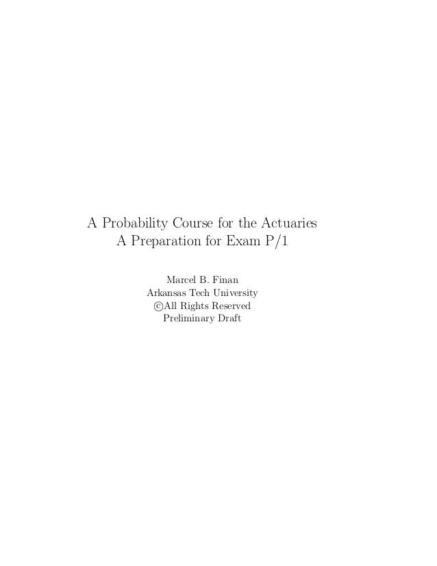 A Probability Course for the Actuaries    A Preparation for Exam P/1             Marcel B. Finan         Arkansas Tech Uni...