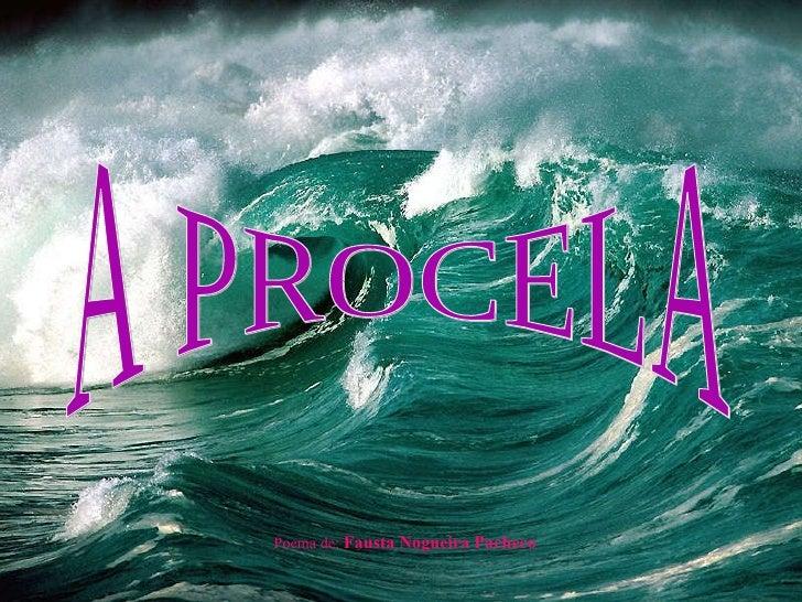 A PROCELA Poema de:  Fausta Nogueira Pacheco