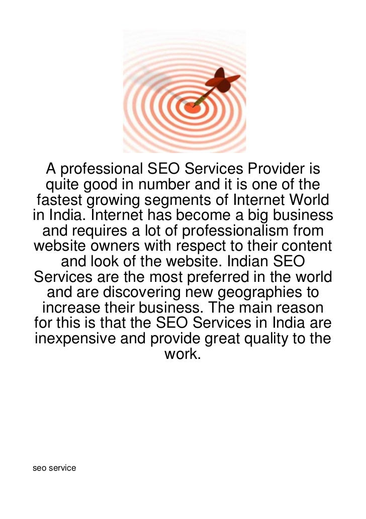 A professional SEO Services Provider is    quite good in number and it is one of the  fastest growing segments of Internet...