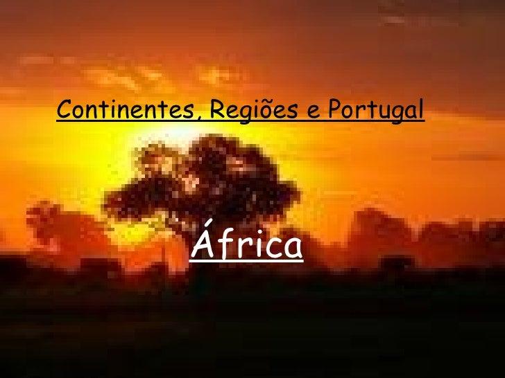 Continentes, Regiões e Portugal África