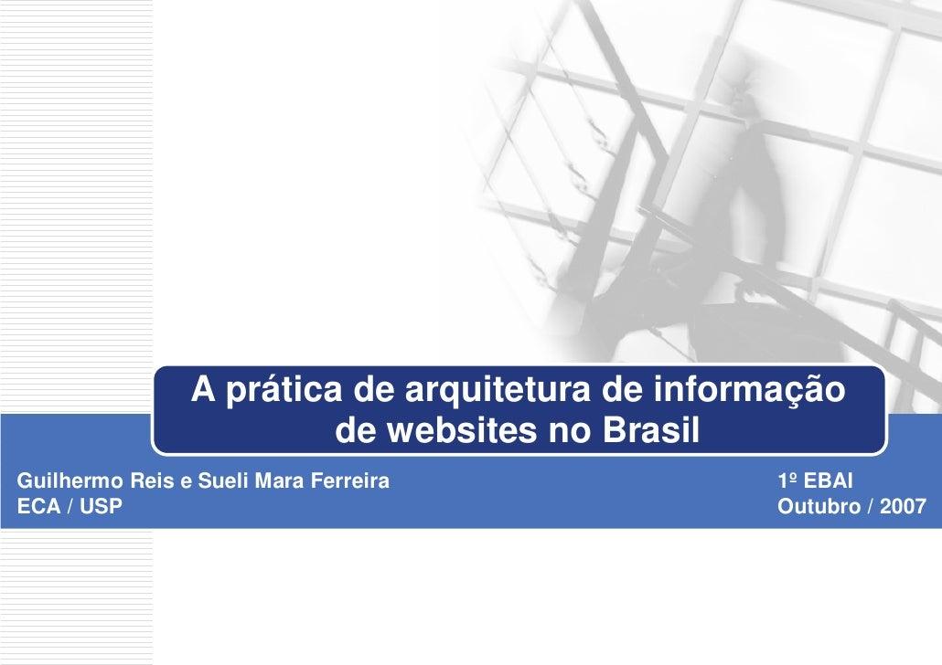 A prática de arquitetura de informação                          de websites no Brasil Guilhermo Reis e Sueli Mara Ferreira...
