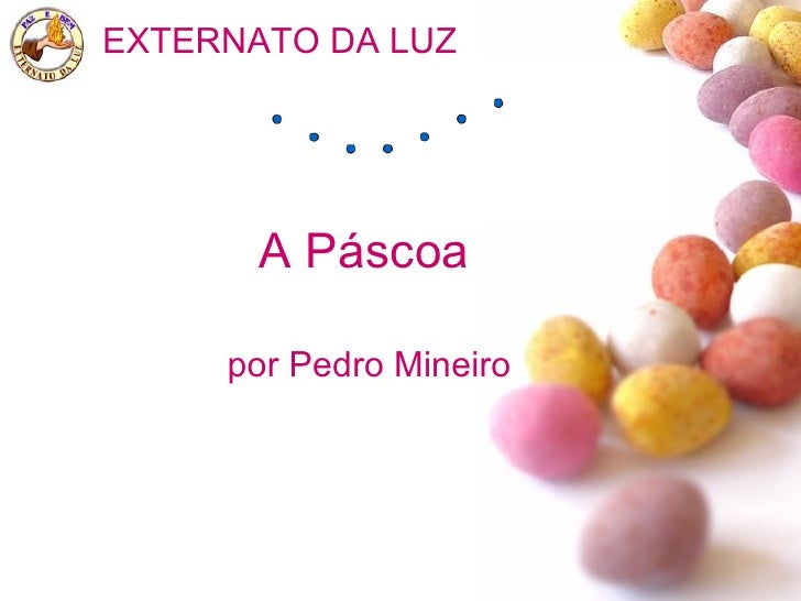 A Páscoa por Pedro Mineiro EXTERNATO DA LUZ