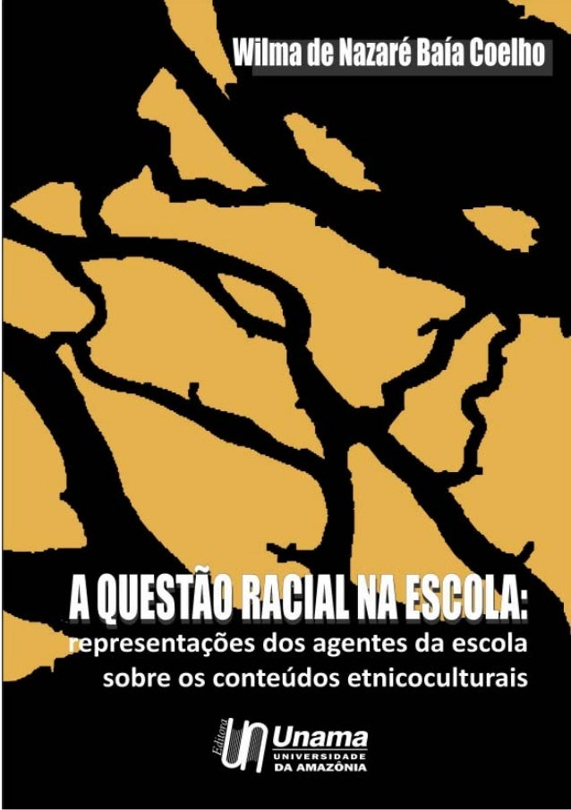 1  A QUESTÃO RACIAL NA ESCOLA:  um estudo sobre as representações dos agentes da escola sobre os conteúdos etnicocultural