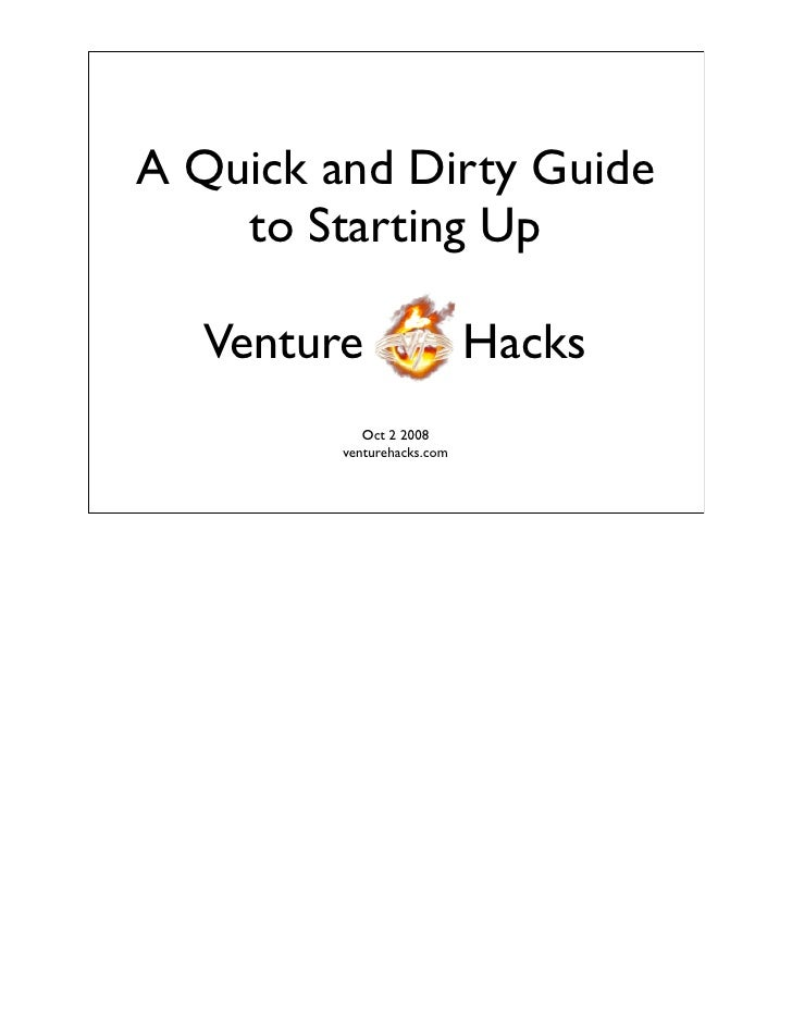 A Quick and Dirty Guide     to Starting Up     Venture                  Hacks             Oct 2 2008          venturehacks...