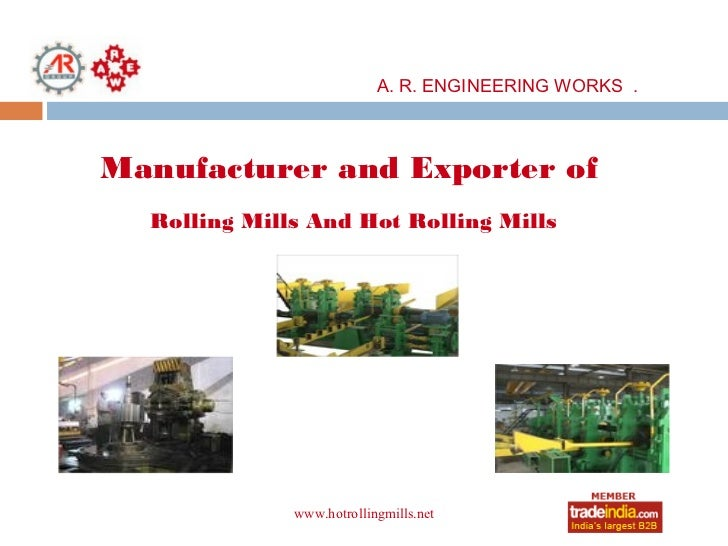 A. R. ENGINEERING WORKS .Manufacturer and Exporter of  Rolling Mills And Hot Rolling Mills              www.hotrollingmill...