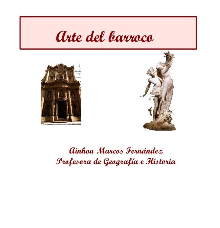 Arte del barroco Ainhoa Marcos Fernández Profesora de Geografía e Historia