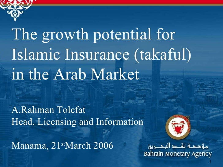 The growth potential for Islamic Insurance (takaful) in the Arab Market  A.Rahman Tolefat  Head, Licensing and Information...