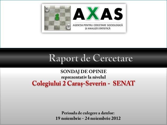 SONDAJ DE OPINIE         reprezentativ la nivelulColegiului 2 Caraș-Severin - SENAT         Perioada de culegere a datelor...