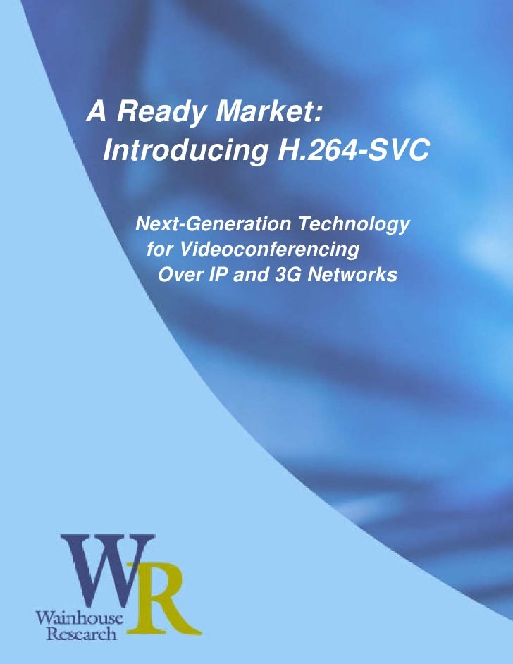 A Ready Market:    Introducing H.264-SVC           Next-Generation Technology           for Videoconferencing            O...