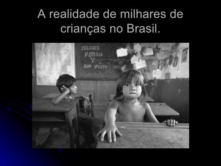 A realidade de milhares de crianças no Brasil.