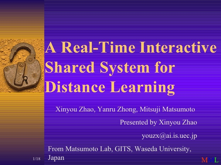 A Real-Time Interactive Shared System for Distance Learning Xinyou Zhao, Yanru Zhong, Mitsuji Matsumoto  Presented by Xiny...