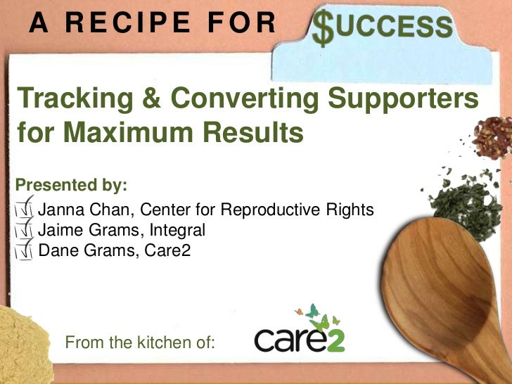 A RECIPE FORTracking & Converting Supportersfor Maximum ResultsPresented by:   Janna Chan, Center for Reproductive Rights ...