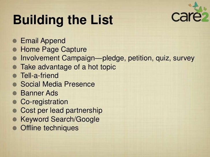 Building the List Email Append Home Page Capture Involvement Campaign—pledge, petition, quiz, survey Take advantage of a h...