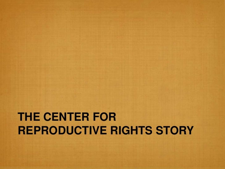 THE CENTER FORREPRODUCTIVE RIGHTS STORY