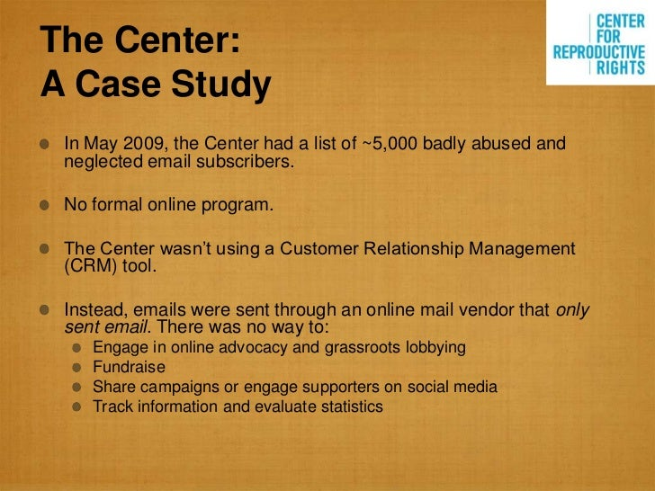 The Center:A Case Study In May 2009, the Center had a list of ~5,000 badly abused and neglected email subscribers. No form...