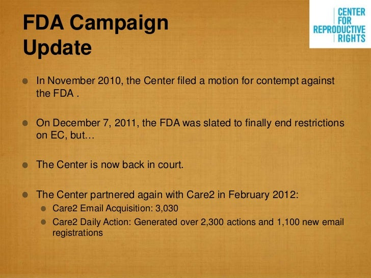 FDA CampaignUpdate In November 2010, the Center filed a motion for contempt against the FDA . On December 7, 2011, the FDA...