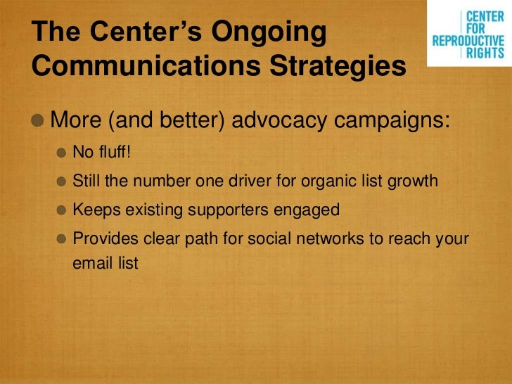 The Center's OngoingCommunications Strategies More (and better) advocacy campaigns:   No fluff!   Still the number one dri...