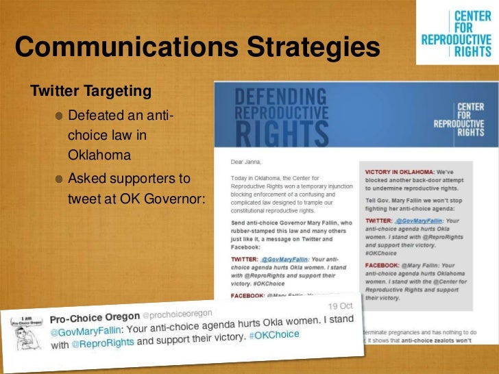 Communications Strategies Twitter Targeting      Defeated an anti-      choice law in      Oklahoma      Asked supporters ...