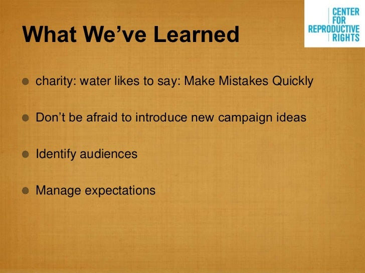 """What We've Learned charity: water likes to say: Make Mistakes Quickly Don""""t be afraid to introduce new campaign ideas Iden..."""