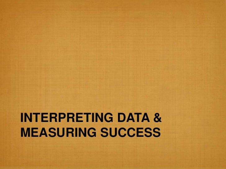 INTERPRETING DATA &MEASURING SUCCESS