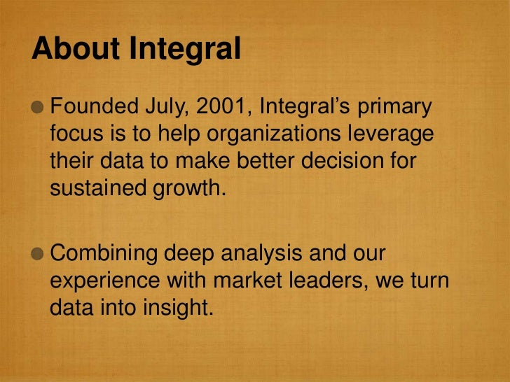 """About Integral Founded July, 2001, Integral""""s primary focus is to help organizations leverage their data to make better de..."""