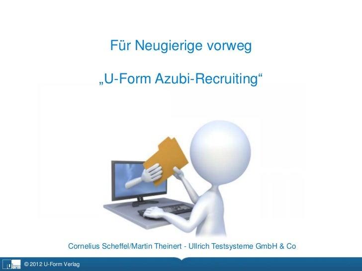 """Für Neugierige vorweg                        """"U-Form Azubi-Recruiting""""               Cornelius Scheffel/Martin Theinert - ..."""