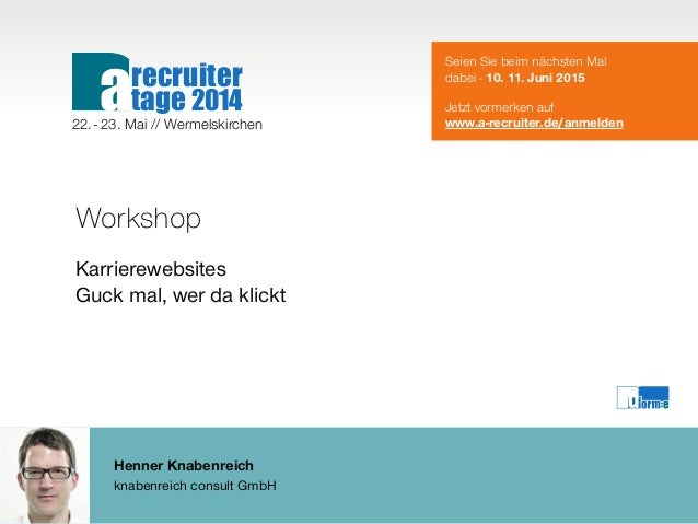 Henner Knabenreich knabenreich consult GmbH Workshop Karrierewebsites Guck mal, wer da klickt Seien Sie beim nächsten Mal ...