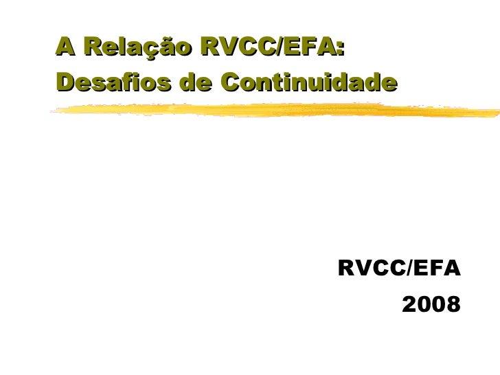 A Relação RVCC/EFA: Desafios de Continuidade RVCC/EFA 2008