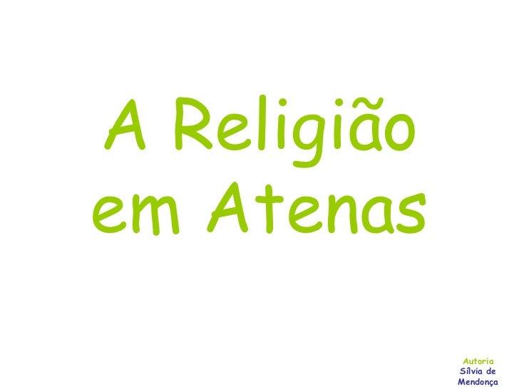 A Religião em Atenas Autoria Sílvia de Mendonça