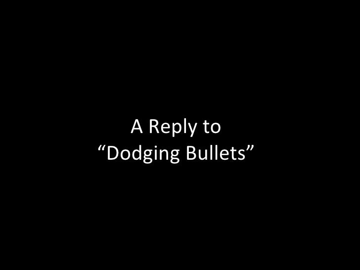 """A Reply to """"Dodging Bullets"""""""