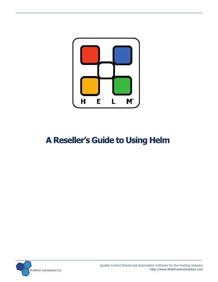 A Reseller's Guide to Using Helm                              Quality Control Panels and Automation Software for the Hosti...